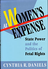 Cover: At Women's Expense: State Power and the Politics of Fetal Rights