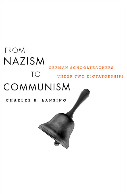 Cover: From Nazism to Communism: German Schoolteachers under Two Dictatorships, from Harvard University Press
