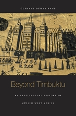 Cover: Beyond Timbuktu: An Intellectual History of Muslim West Africa, by Ousmane Oumar Kane, from Harvard University Press