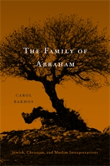 Cover: The Family of Abraham: Jewish, Christian, and Muslim Interpretations, by Carol Bakhos, from Harvard University Press