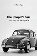 Jacket: The People's Car: A Global History of the Volkswagen Beetle, by Bernhard Rieger, from Harvard University Press