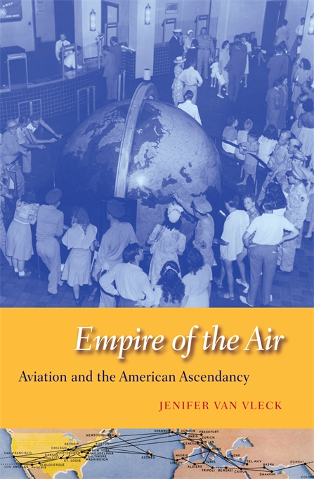 Cover: Empire of the Air: Aviation and the American Ascendancy, from Harvard University Press