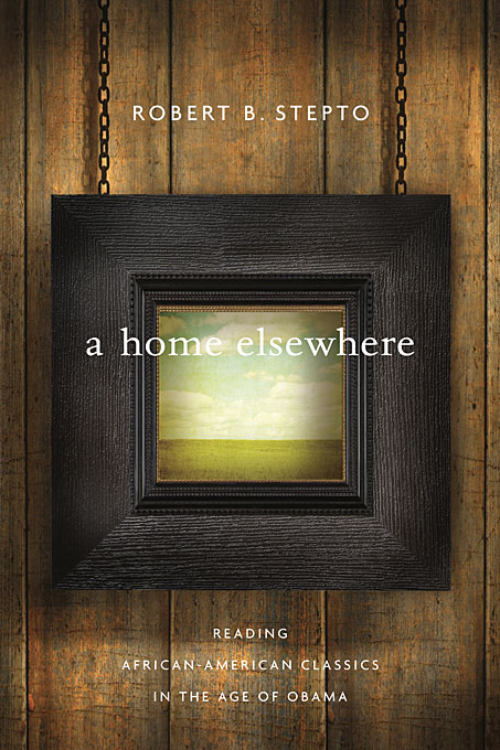 Cover: A Home Elsewhere: Reading African American Classics in the Age of Obama, from Harvard University Press