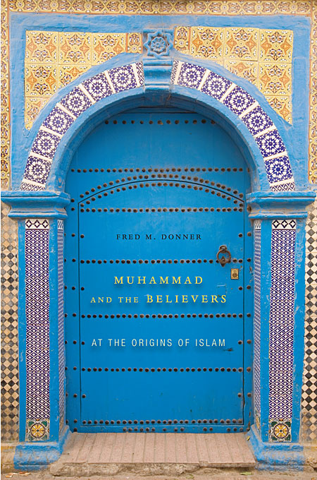 Cover: Muhammad and the Believers: At the Origins of Islam, from Harvard University Press