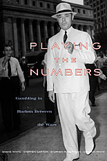 Cover: Playing the Numbers: Gambling in Harlem between the Wars