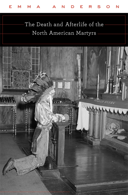 Cover: The Death and Afterlife of the North American Martyrs, from Harvard University Press