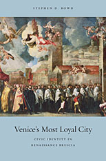 Cover: Venice's Most Loyal City: Civic Identity in Renaissance Brescia