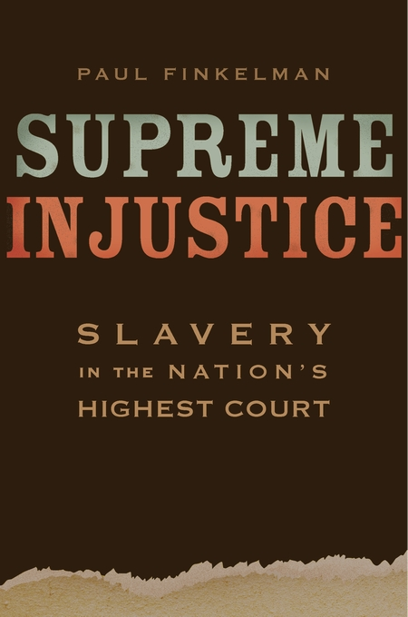 Cover: Supreme Injustice: Slavery in the Nation's Highest Court, from Harvard University Press