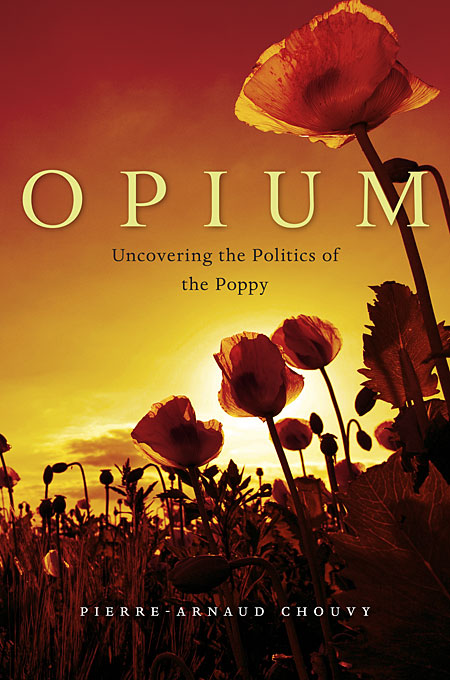 Cover: Opium: Uncovering the Politics of the Poppy, from Harvard University Press