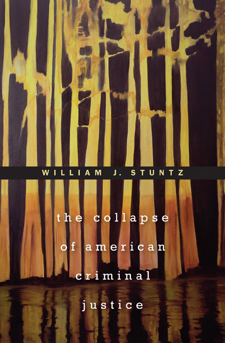 Cover: The Collapse of American Criminal Justice, from Harvard University Press