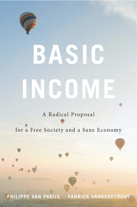 Cover: Basic Income: A Radical Proposal for a Free Society and a Sane Economy, from Harvard University Press