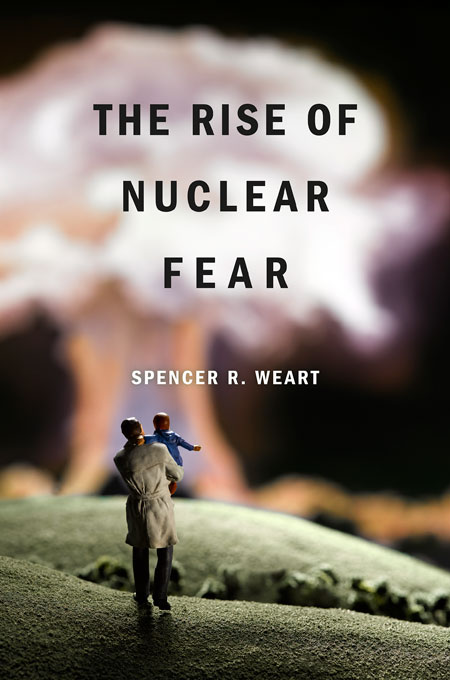 Cover: The Rise of Nuclear Fear, from Harvard University Press