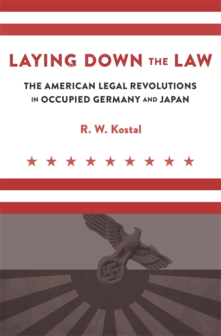 Cover: Laying Down the Law: The American Legal Revolutions in Occupied Germany and Japan, from Harvard University Press