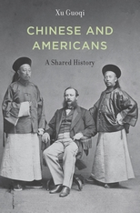 Cover: Chinese and Americans: A Shared History, by Xu Guoqi, with a foreword by Akira Iriye, from Harvard University Press