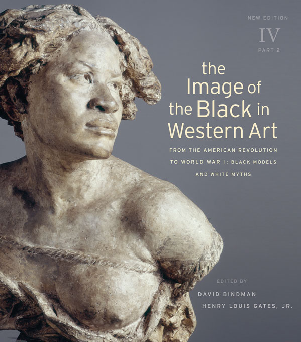 Cover: The Image of the Black in Western Art, Volume IV: From the American Revolution to World War I, Part 2: Black Models and White Myths: New Edition, from Harvard University Press