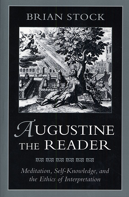 Cover: Augustine the Reader: Meditation, Self-Knowledge, and the Ethics of Interpretation, from Harvard University Press