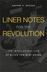 Cover: Liner Notes for the Revolution: The Intellectual Life of Black Feminist Sound