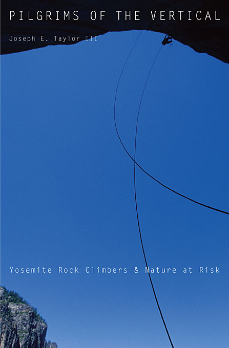 Cover: Pilgrims of the Vertical: Yosemite Rock Climbers and Nature at Risk, from Harvard University Press