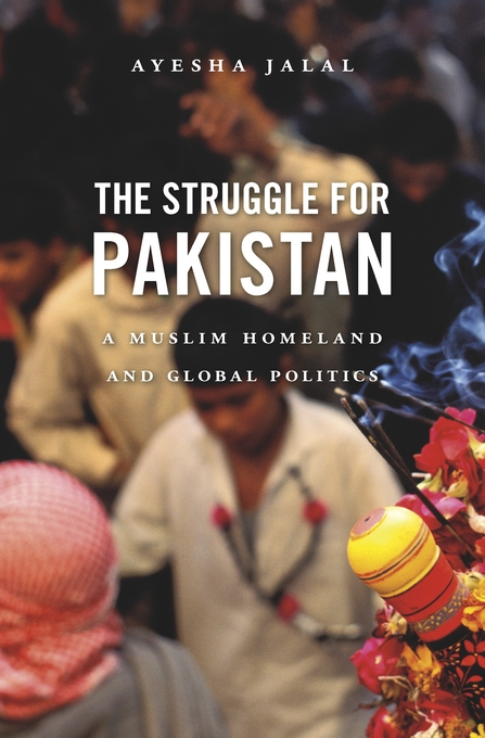 Cover: The Struggle for Pakistan: A Muslim Homeland and Global Politics, from Harvard University Press