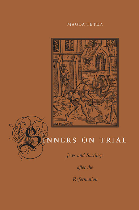 Cover: Sinners on Trial: Jews and Sacrilege after the Reformation, from Harvard University Press