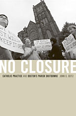 Cover: No Closure: Catholic Practice and Boston's Parish Shutdowns