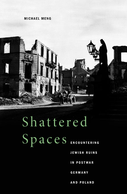 Cover: Shattered Spaces: Encountering Jewish Ruins in Postwar Germany and Poland, from Harvard University Press