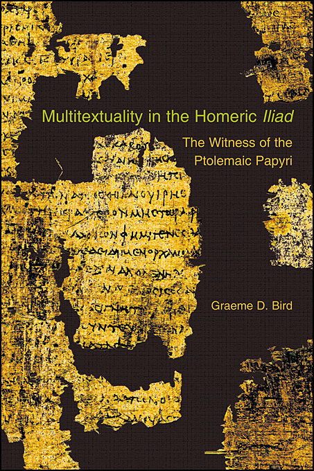 Cover: Multitextuality in the Homeric <i>Iliad</i>: The Witness of Ptolemaic Papyri, from Harvard University Press