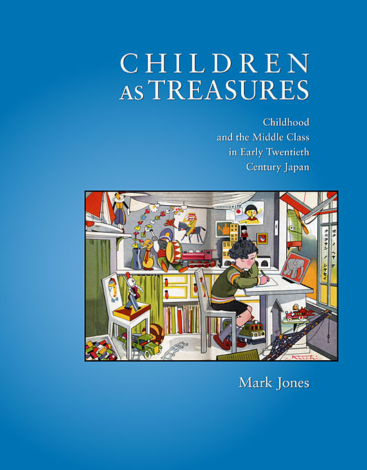 Cover: Children as Treasures: Childhood and the Middle Class in Early Twentieth Century Japan, from Harvard University Press