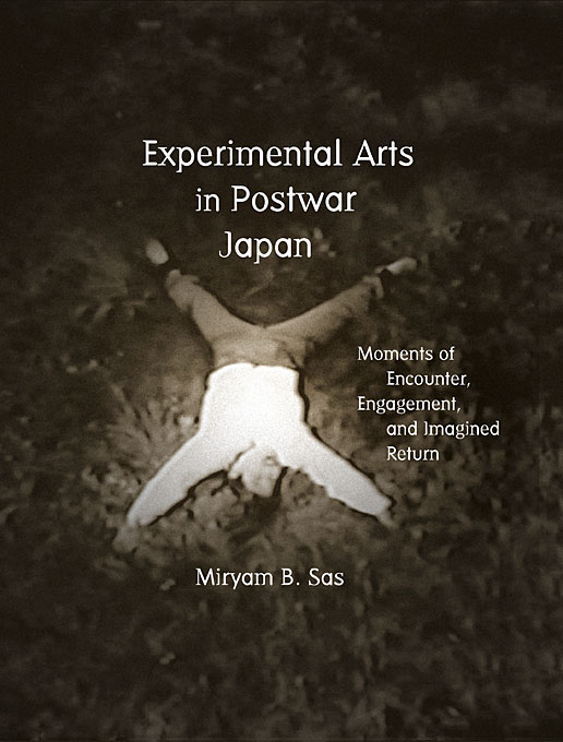 Cover: Experimental Arts in Postwar Japan: Moments of Encounter, Engagement, and Imagined Return, from Harvard University Press