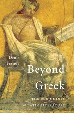 Cover: Beyond Greek: The Beginnings of Latin Literature, by Denis Feeney, from Harvard University Press