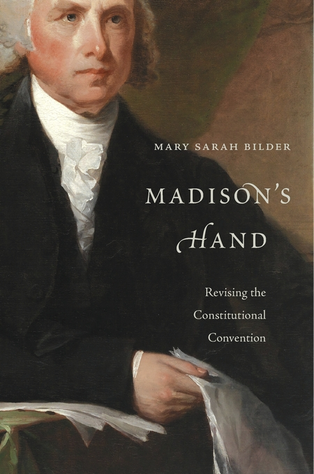 Cover: Madison's Hand: Revising the Constitutional Convention, from Harvard University Press