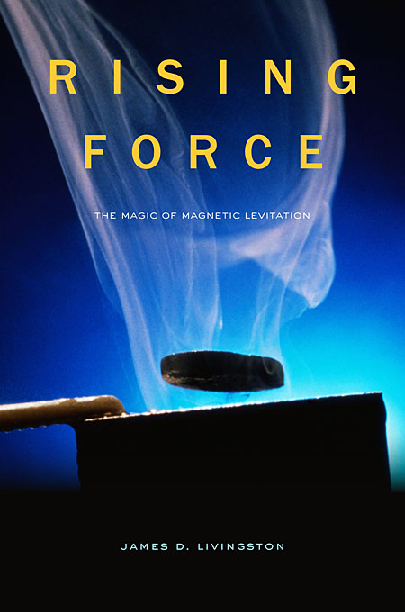 Cover: Rising Force: The Magic of Magnetic Levitation, from Harvard University Press