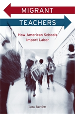 Cover: Migrant Teachers: How American Schools Import Labor, by Lora Bartlett, from Harvard University Press