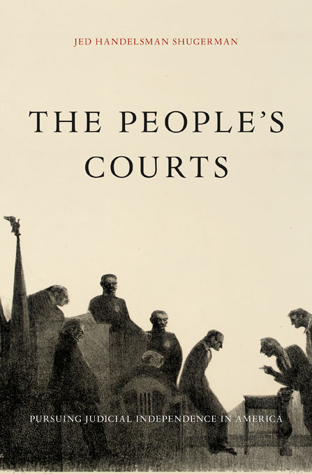 Cover: The People's Courts: Pursuing Judicial Independence in America, from Harvard University Press