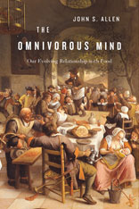 Jacket: The Omnivorous Mind: Our Evolving Relationship with Food, by John S. Allen, from Harvard University Press