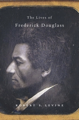 Cover: The Lives of Frederick Douglass, by Robert S. Levine, from Harvard University Press