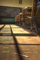 Cover: The Same Thing Over and Over: How School Reformers Get Stuck in Yesterday's Ideas, from Harvard University Press