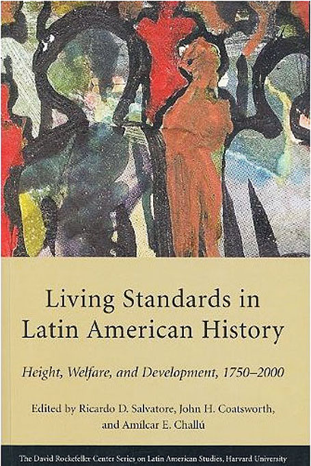 Cover: Living Standards in Latin American History: Height, Welfare, and Development, 1750–2000, from Harvard University Press