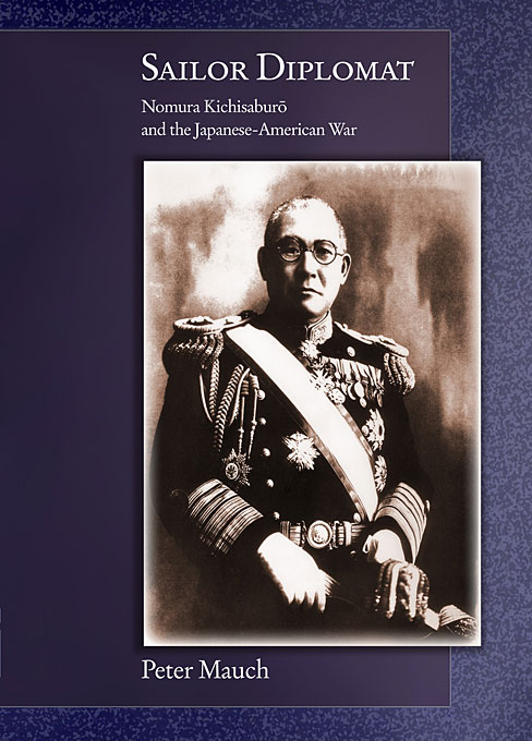 Cover: Sailor Diplomat: Nomura Kichisaburo and the Japanese-American War, from Harvard University Press