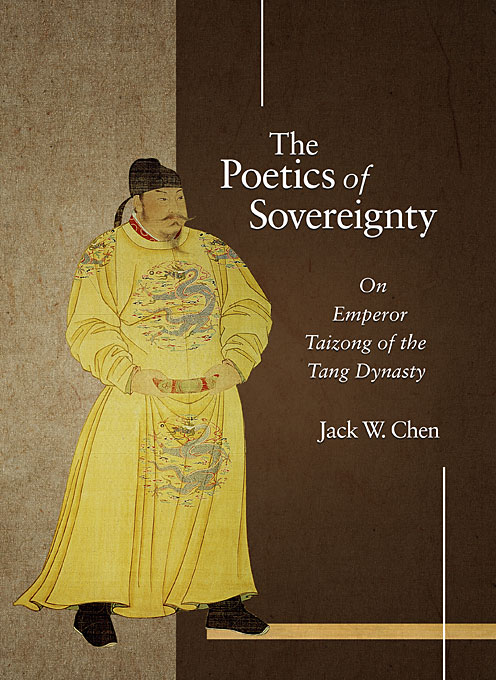 Cover: The Poetics of Sovereignty: On Emperor Taizong of the Tang Dynasty, from Harvard University Press
