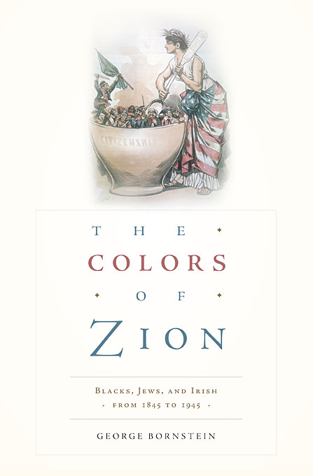 Cover: The Colors of Zion: Blacks, Jews, and Irish from 1845 to 1945, from Harvard University Press