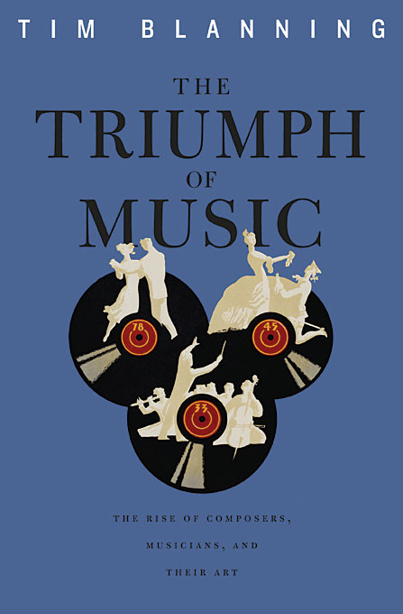 Cover: The Triumph of Music: The Rise of Composers, Musicians and Their Art, from Harvard University Press