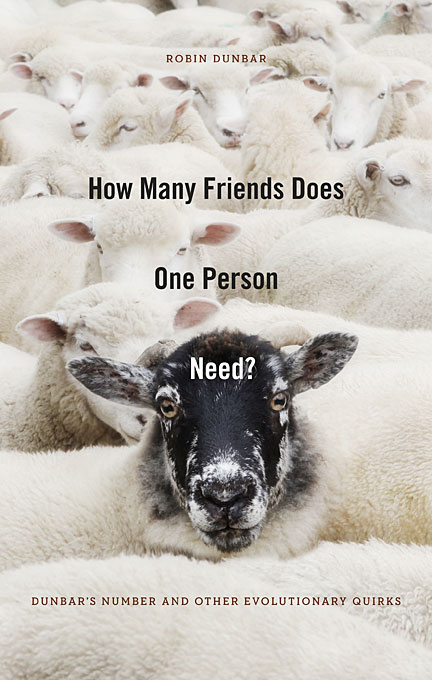 Cover: How Many Friends Does One Person Need?: Dunbar's Number and Other Evolutionary Quirks, from Harvard University Press