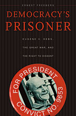 Cover: Democracy's Prisoner: Eugene V. Debs, the Great War, and the Right to Dissent