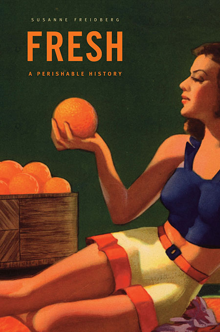 Cover: Fresh: A Perishable History, from Harvard University Press