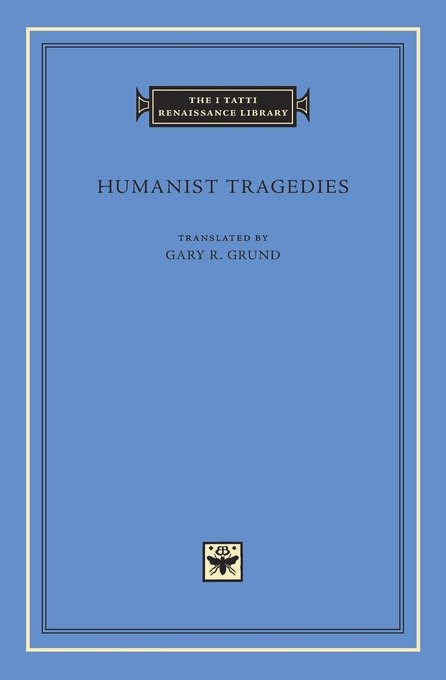 Cover: Humanist Tragedies, from Harvard University Press