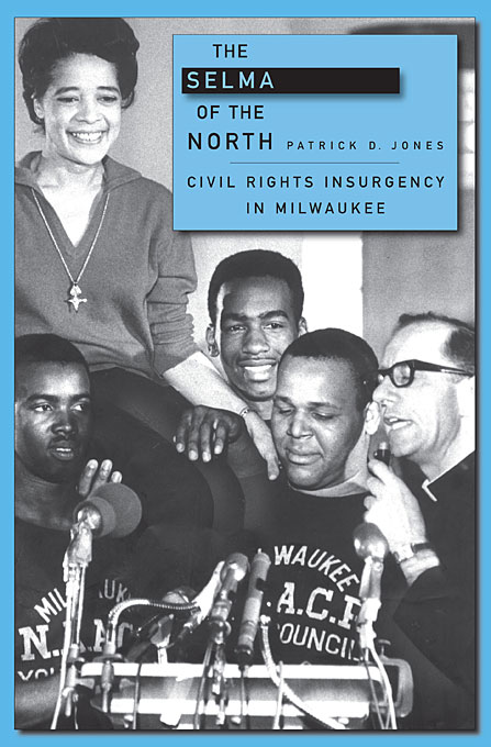 Cover: The Selma of the North: Civil Rights Insurgency in Milwaukee, from Harvard University Press