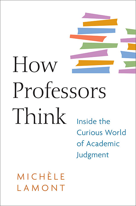 Cover: How Professors Think: Inside the Curious World of Academic Judgment, from Harvard University Press