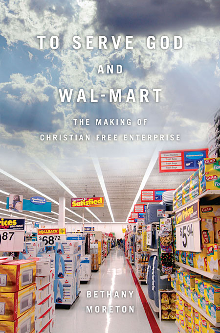 Cover: To Serve God and Wal-Mart: The Making of Christian Free Enterprise, from Harvard University Press