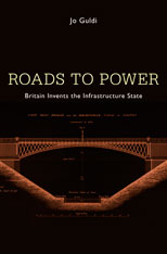 Cover: Roads to Power: Britain Invents the Infrastructure State